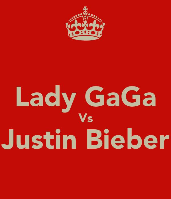 Lady GaGa Vs Justin Bieber