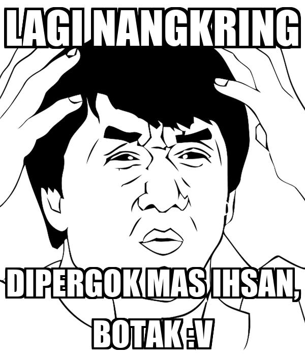 LAGI NANGKRING DIPERGOK MAS IHSAN, BOTAK :V