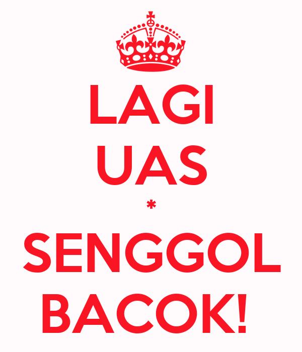 LAGI UAS * SENGGOL BACOK!