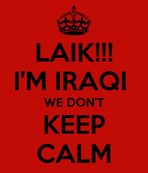 LAIK!!! I'M IRAQI  WE DON'T KEEP CALM