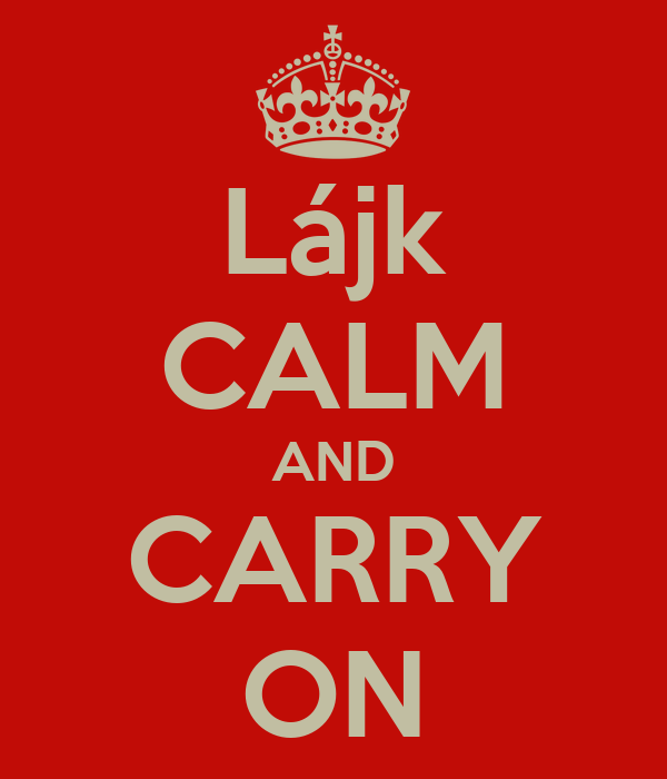 Lájk CALM AND CARRY ON