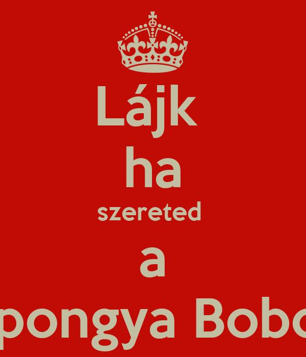 Lájk  ha szereted  a Spongya Bobot