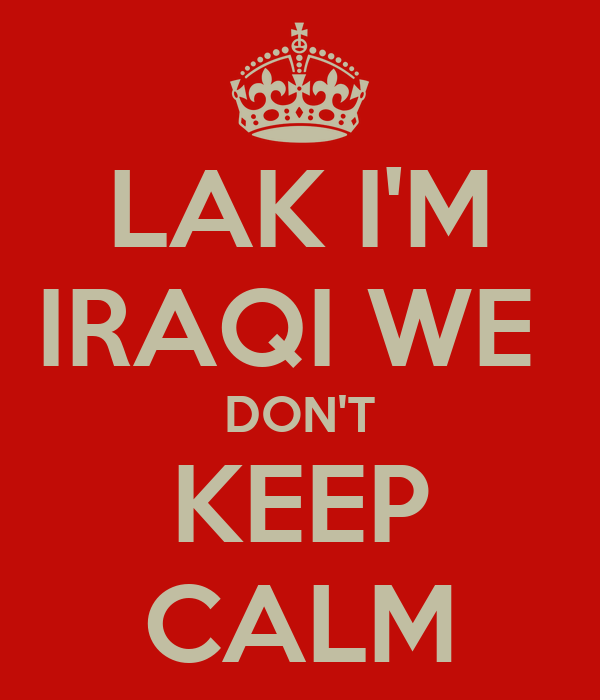 LAK I'M IRAQI WE  DON'T KEEP CALM