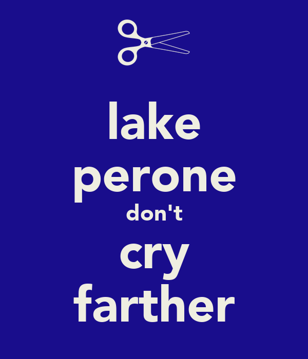 lake perone don't cry farther
