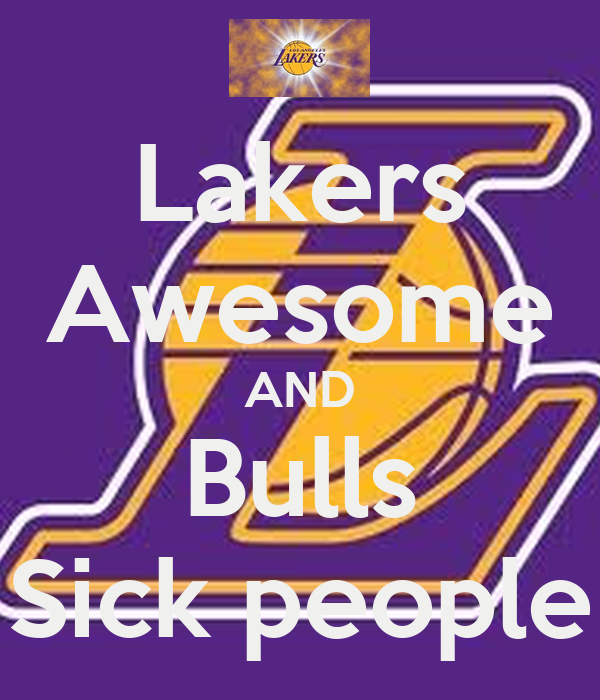 Lakers Awesome AND Bulls Sick people