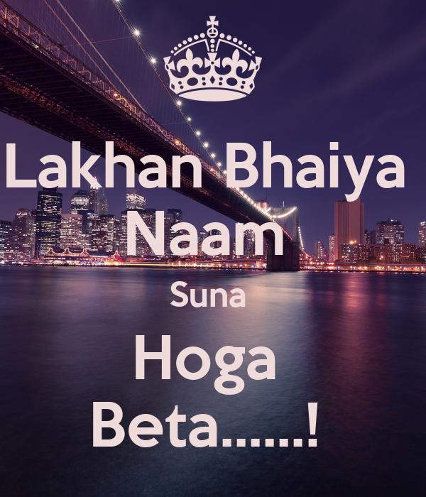 Lakhan Bhaiya  Naam  Suna  Hoga  Beta......!