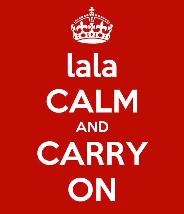 lala CALM AND CARRY ON
