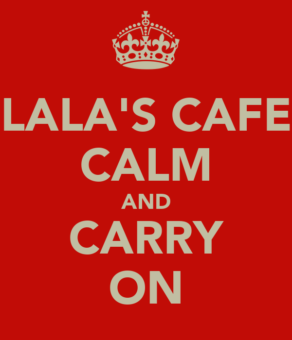 LALA'S CAFE CALM AND CARRY ON
