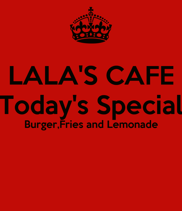 LALA'S CAFE Today's Special Burger,Fries and Lemonade