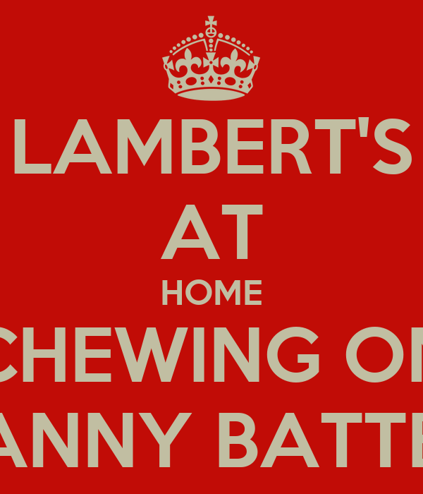 LAMBERT'S AT HOME CHEWING ON FANNY BATTER