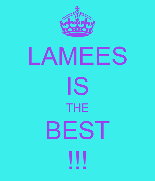 LAMEES IS THE BEST !!!