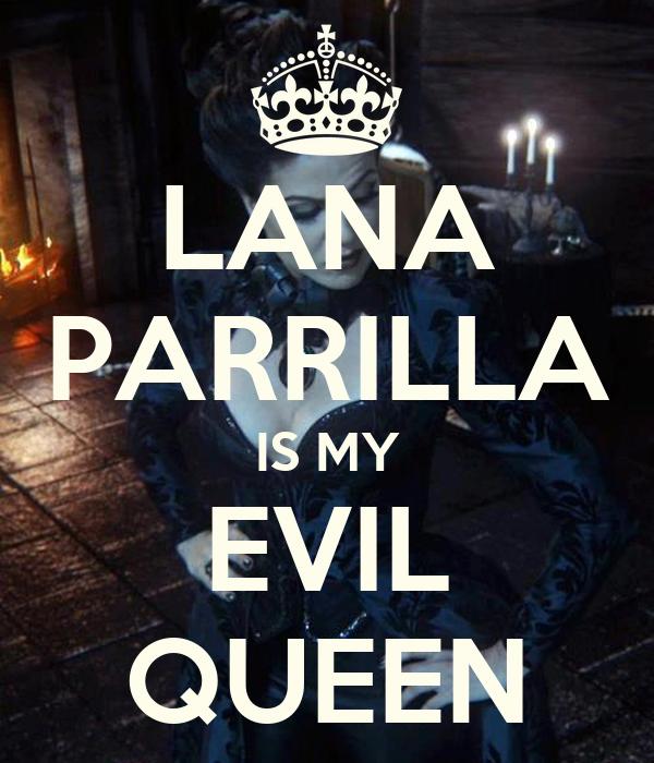 LANA PARRILLA IS MY EVIL QUEEN