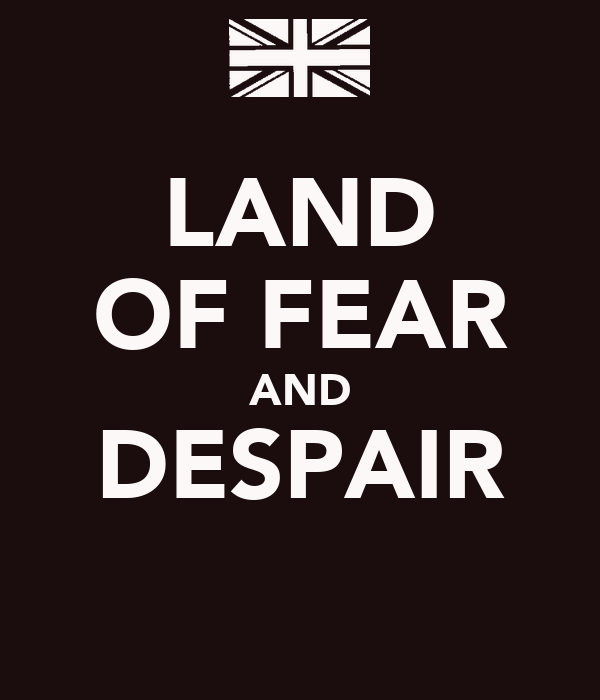 LAND OF FEAR AND DESPAIR