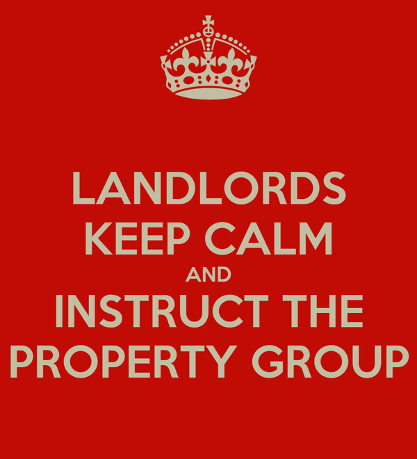 LANDLORDS KEEP CALM AND INSTRUCT THE PROPERTY GROUP