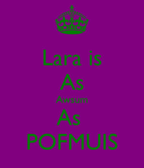 Lara is As Awsum As  POFMUIS
