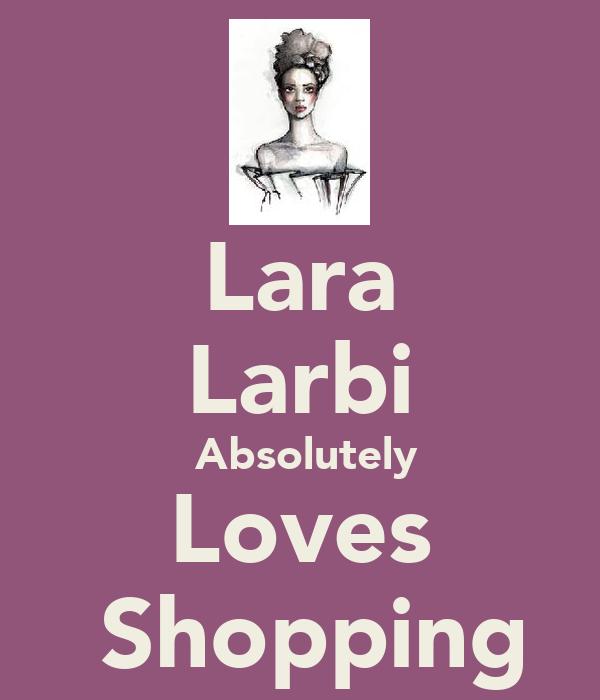 Lara Larbi  Absolutely   Loves    Shopping