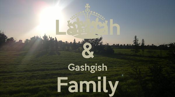 Larbah & Gashgish Family ^_^