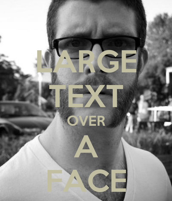 LARGE TEXT OVER A FACE