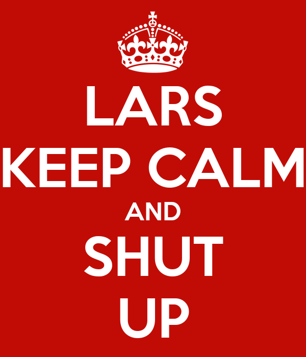 LARS KEEP CALM AND SHUT UP