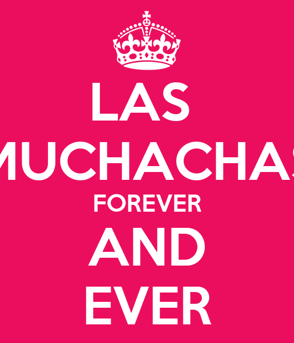 LAS  MUCHACHAS FOREVER AND EVER