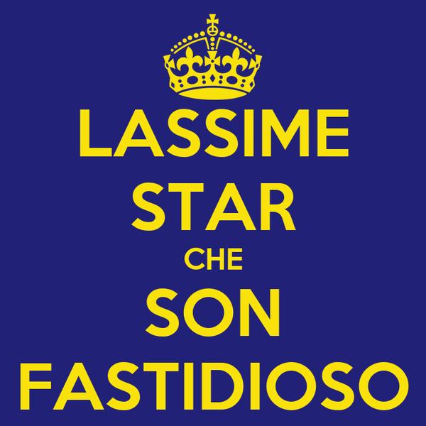 LASSIME STAR CHE SON FASTIDIOSO