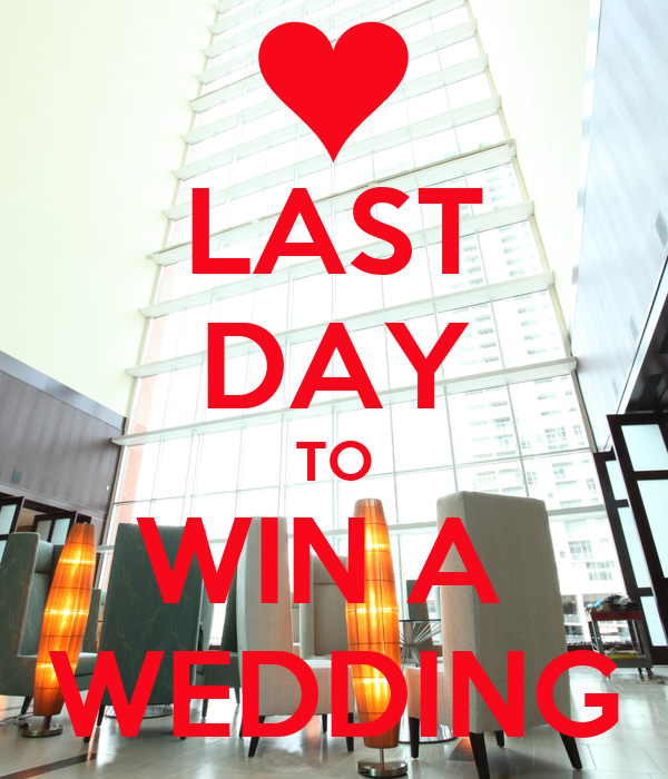 LAST DAY TO WIN A  WEDDING