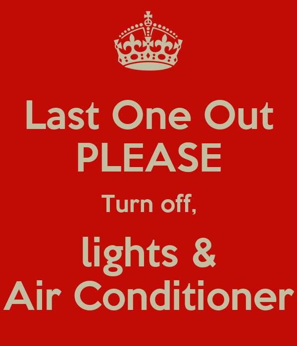 Last One Out PLEASE Turn off, lights & Air Conditioner