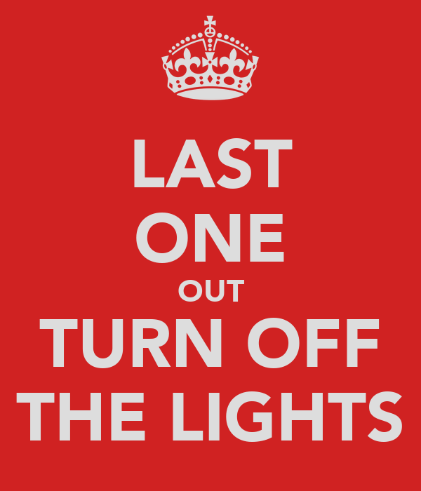 LAST ONE OUT TURN OFF THE LIGHTS