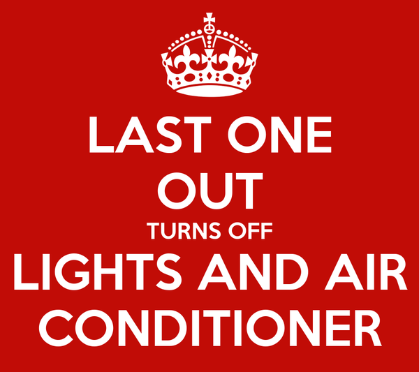 LAST ONE OUT TURNS OFF LIGHTS AND AIR CONDITIONER