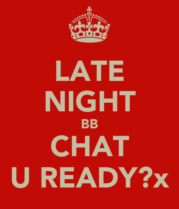 LATE NIGHT BB CHAT U READY?x