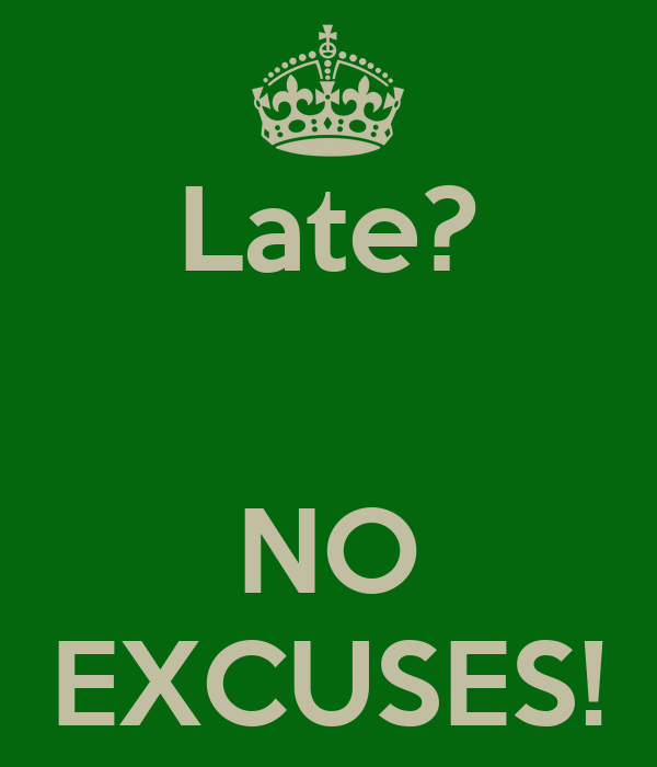 Late?   NO EXCUSES!