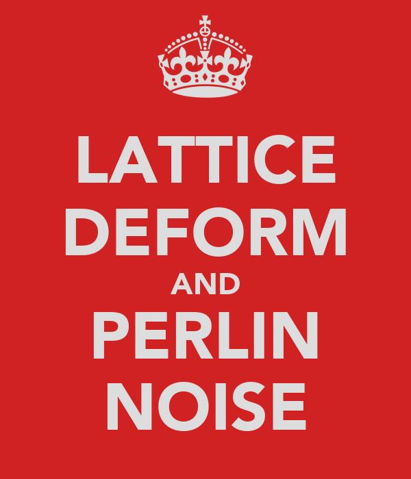 LATTICE DEFORM AND PERLIN NOISE