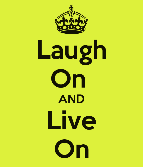 Laugh On  AND Live On