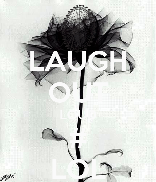 LAUGH OUT LOUD # LOL