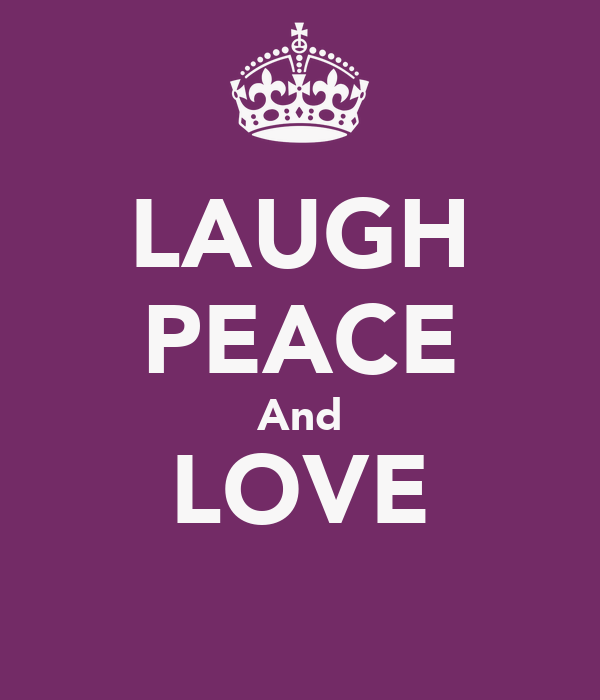 LAUGH PEACE And LOVE