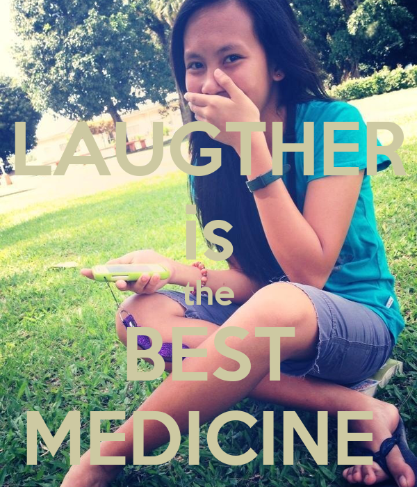 LAUGTHER is the BEST MEDICINE