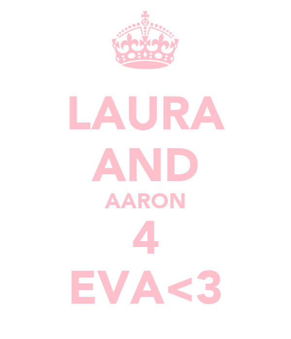 LAURA AND AARON 4 EVA<3