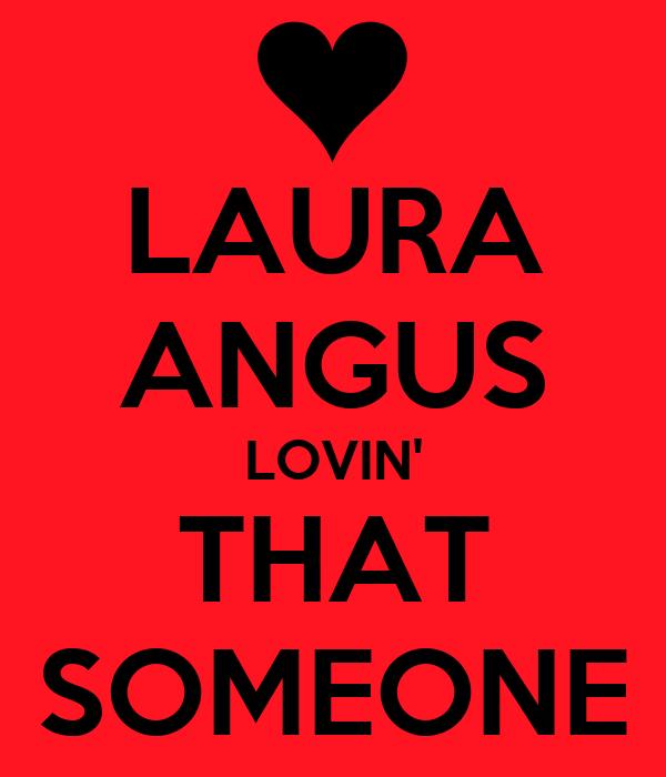 LAURA ANGUS LOVIN' THAT SOMEONE