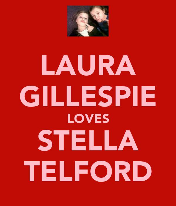 LAURA GILLESPIE LOVES STELLA TELFORD