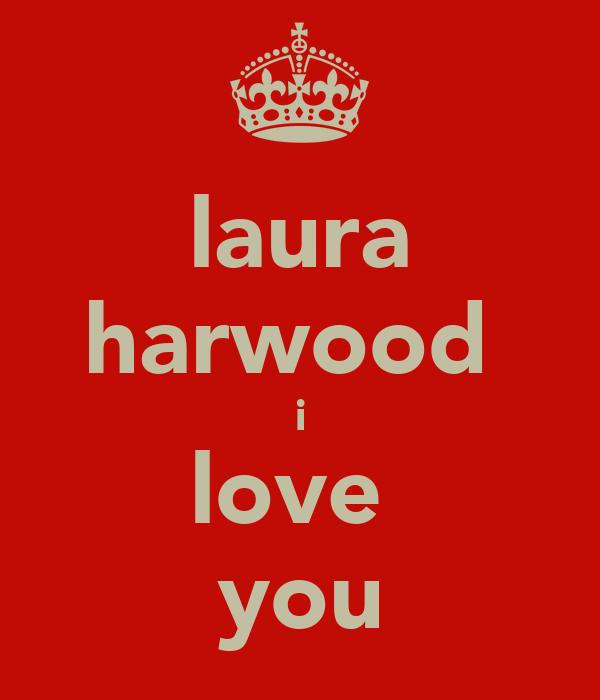 laura harwood  i love  you