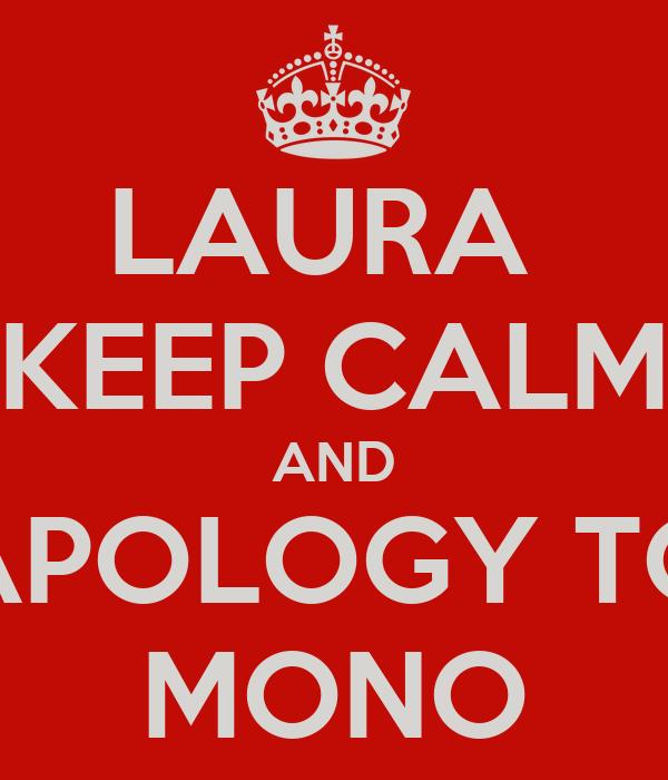 LAURA  KEEP CALM AND APOLOGY TO MONO