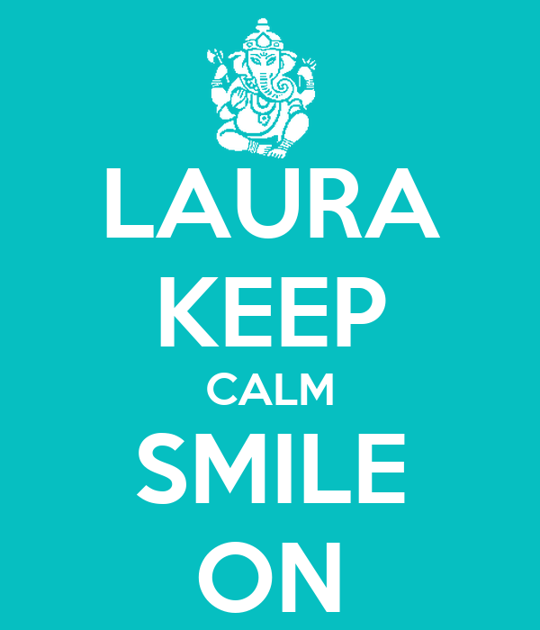 LAURA KEEP CALM SMILE ON