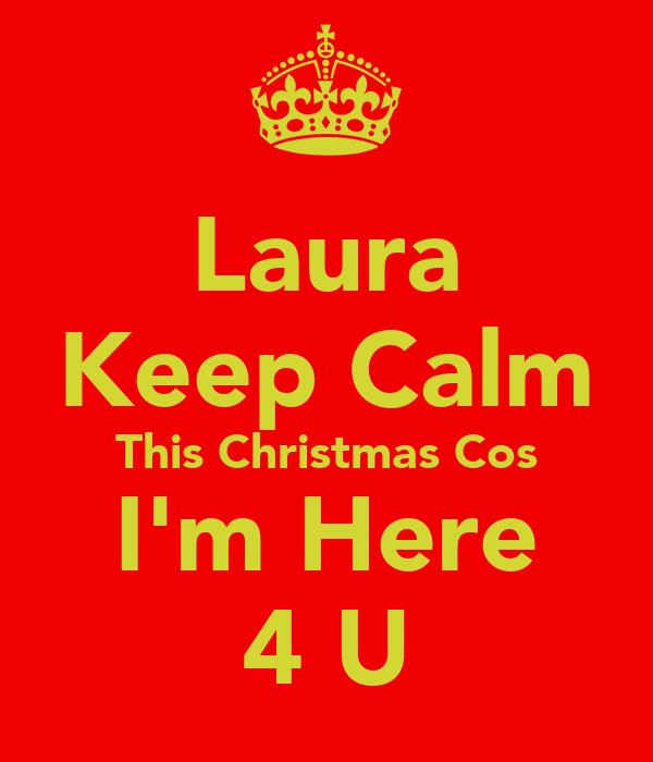 Laura Keep Calm This Christmas Cos I'm Here 4 U