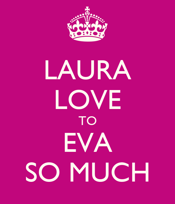 LAURA LOVE TO EVA SO MUCH