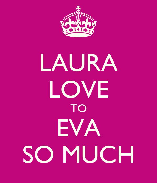 LAURA LOVE TO EVA SO MUCH