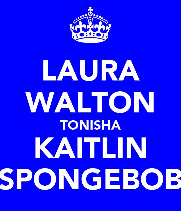 LAURA WALTON TONISHA KAITLIN SPONGEBOB