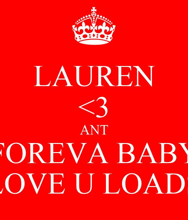 LAUREN <3 ANT FOREVA BABY LOVE U LOADS