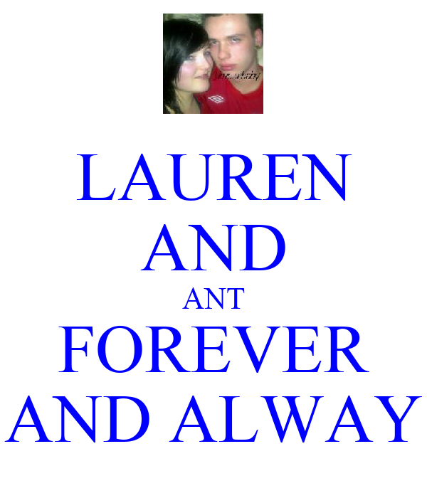 LAUREN AND ANT FOREVER AND ALWAY