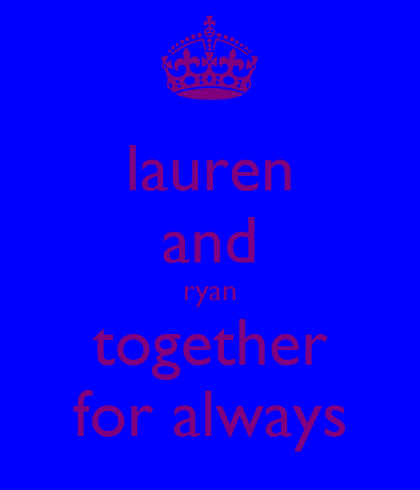 lauren and ryan together for always
