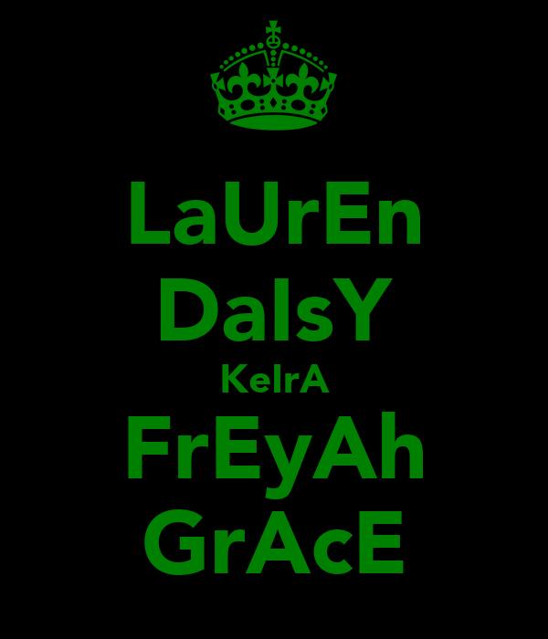 LaUrEn DaIsY KeIrA FrEyAh GrAcE